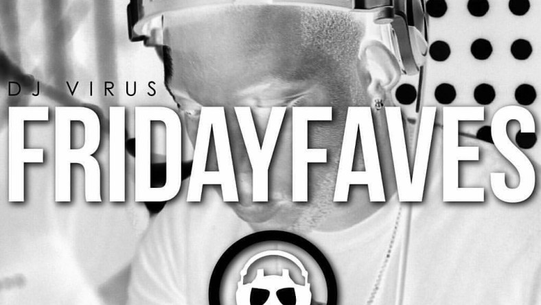 Dj Virus – Friday Faves Podcast (May 13 2016)